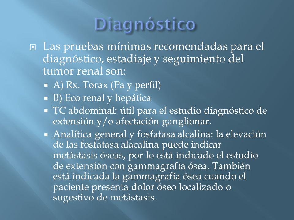 Diagnóstico Las pruebas mínimas recomendadas para el diagnóstico, estadiaje y seguimiento del tumor renal son: