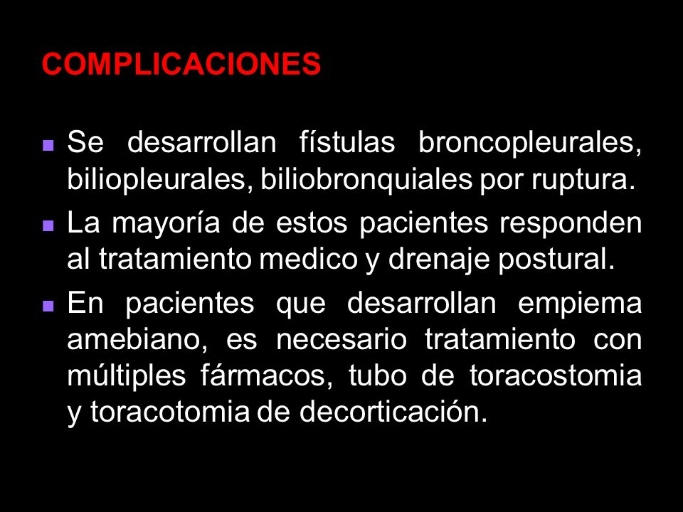 COMPLICACIONES Se desarrollan fístulas broncopleurales, biliopleurales, biliobronquiales por ruptura.