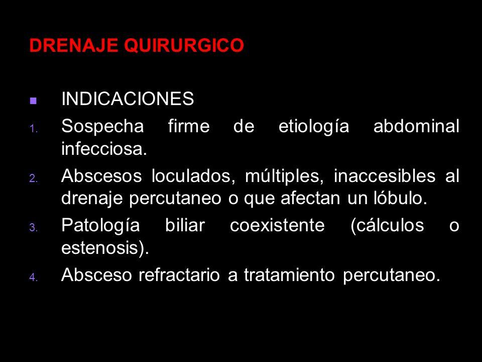 DRENAJE QUIRURGICO INDICACIONES. Sospecha firme de etiología abdominal infecciosa.