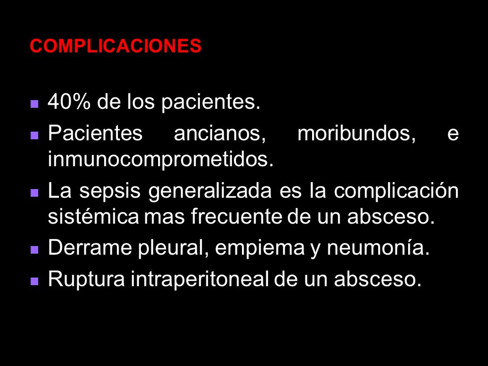 Pacientes ancianos, moribundos, e inmunocomprometidos.