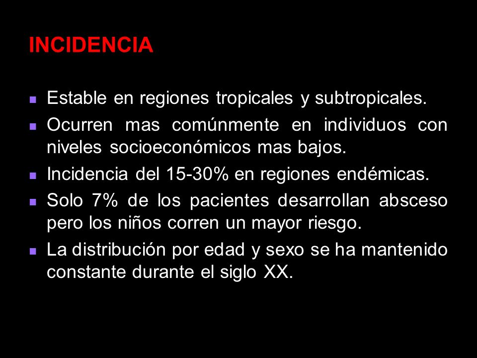 INCIDENCIA Estable en regiones tropicales y subtropicales.