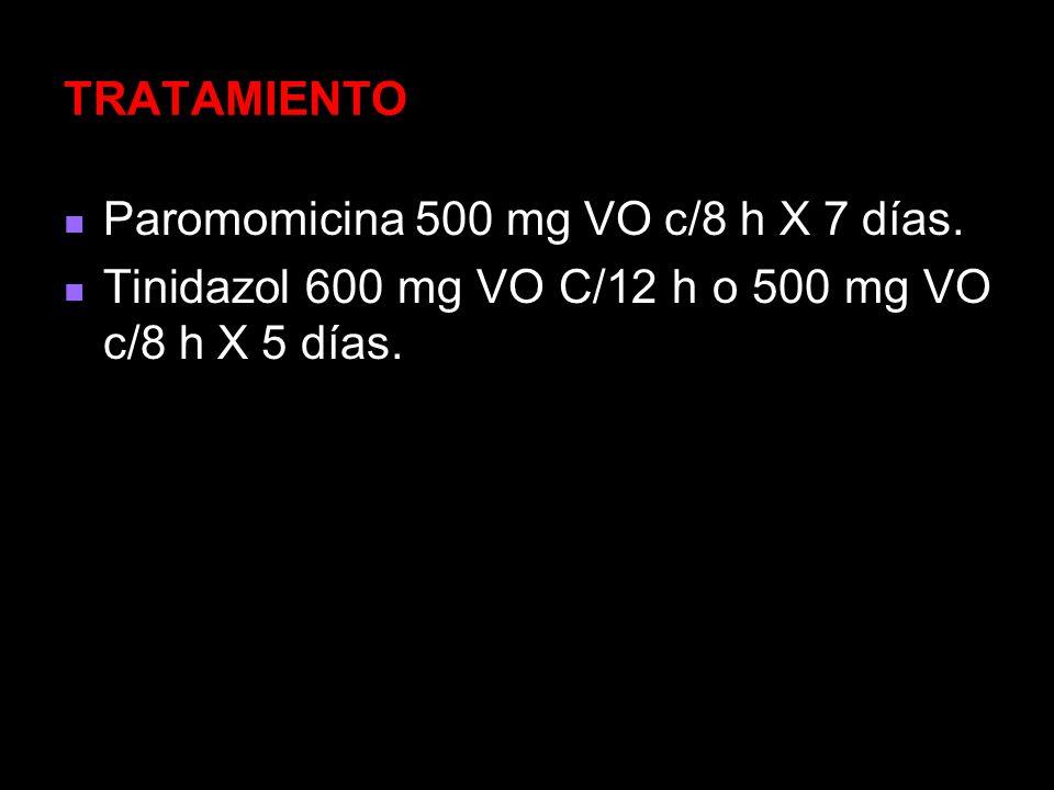 TRATAMIENTO Paromomicina 500 mg VO c/8 h X 7 días.
