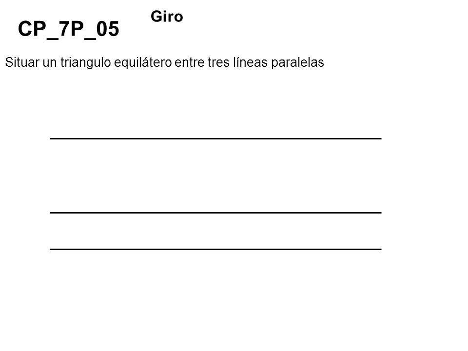 Giro CP_7P_05 Situar un triangulo equilátero entre tres líneas paralelas