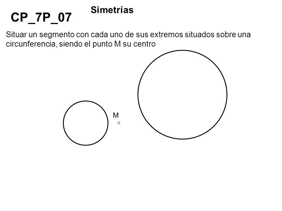 Simetrías CP_7P_07. Situar un segmento con cada uno de sus extremos situados sobre una circunferencia, siendo el punto M su centro.