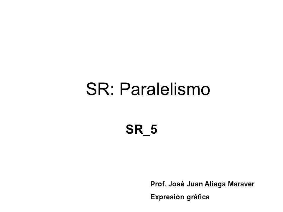 SR: Paralelismo SR_5 Prof. José Juan Aliaga Maraver Expresión gráfica