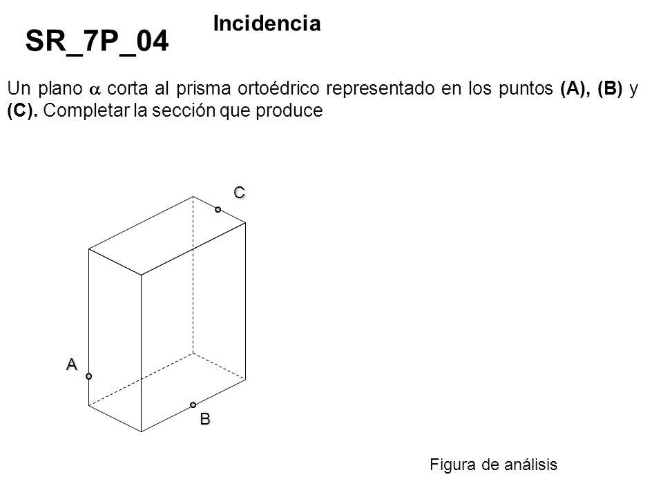 Incidencia SR_7P_04. Un plano  corta al prisma ortoédrico representado en los puntos (A), (B) y (C). Completar la sección que produce.