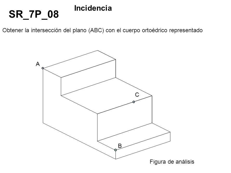 Incidencia SR_7P_08. Obtener la intersección del plano (ABC) con el cuerpo ortoédrico representado.