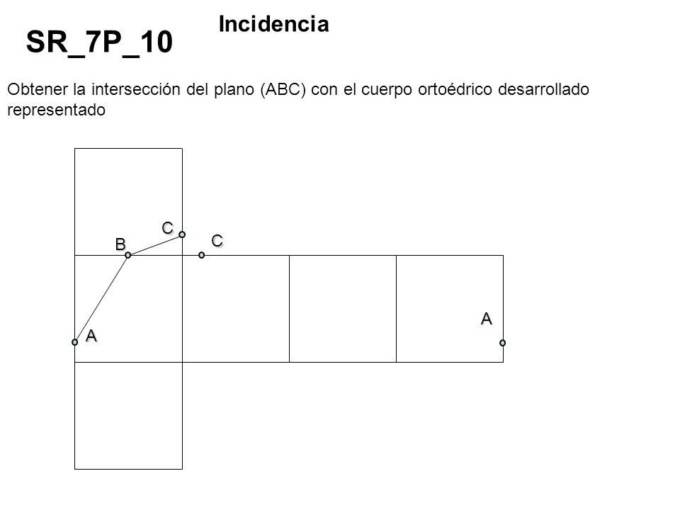 Incidencia SR_7P_10. Obtener la intersección del plano (ABC) con el cuerpo ortoédrico desarrollado representado.