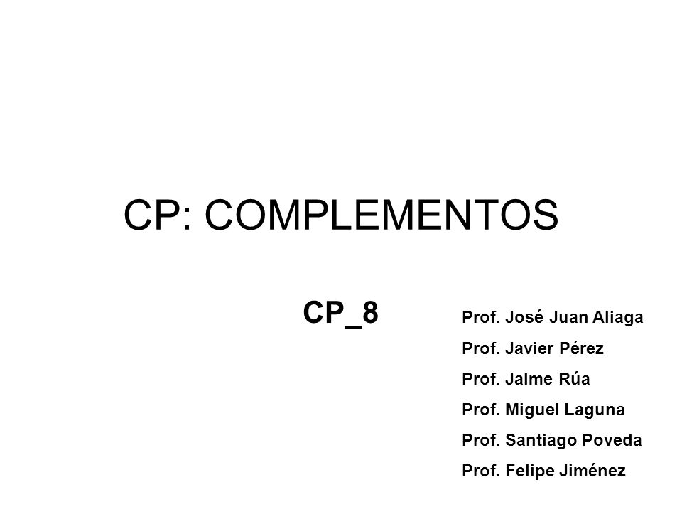 CP: COMPLEMENTOS CP_8 Prof. José Juan Aliaga Prof. Javier Pérez