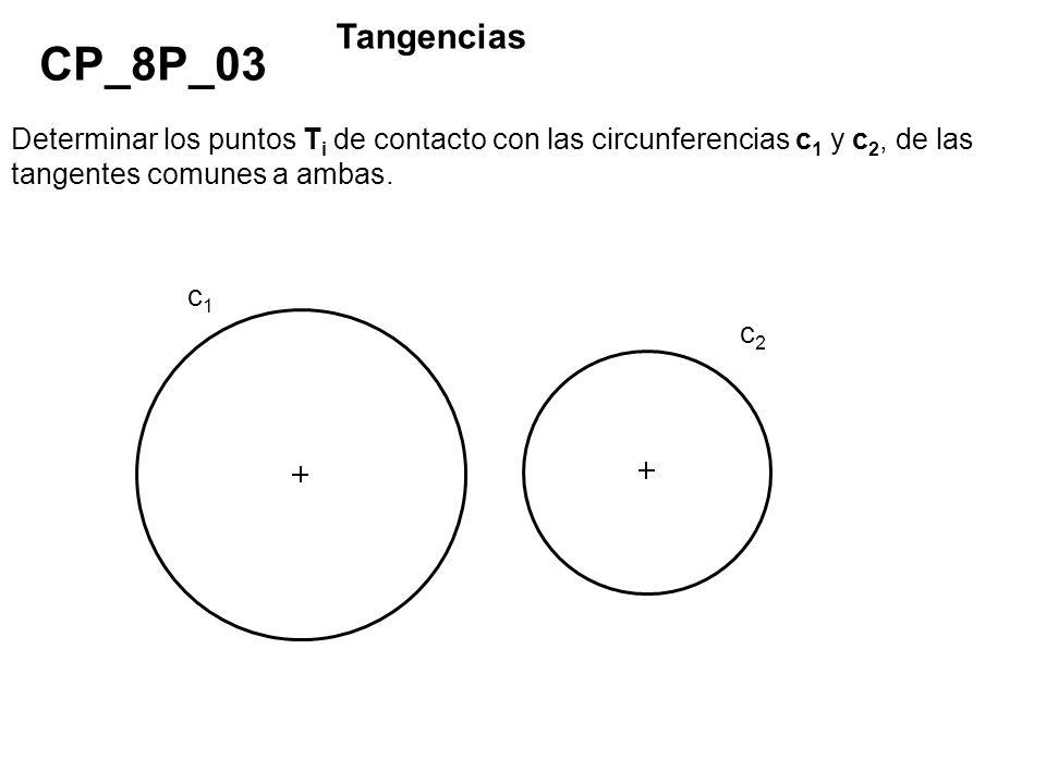 Tangencias CP_8P_03. Determinar los puntos Ti de contacto con las circunferencias c1 y c2, de las tangentes comunes a ambas.