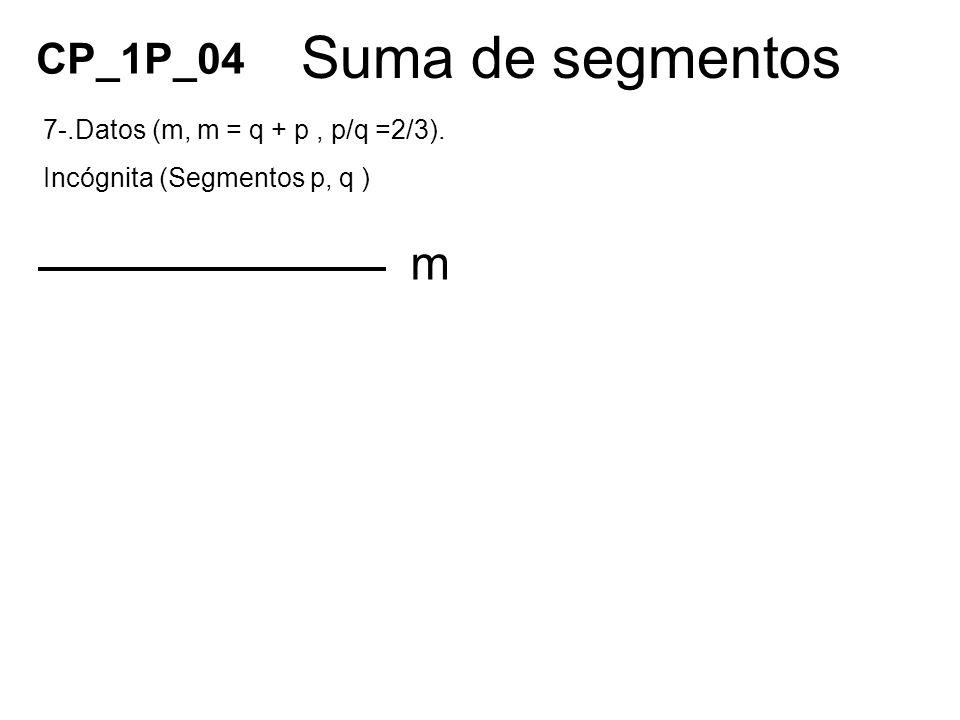 Suma de segmentos m CP_1P_04 7-.Datos (m, m = q + p , p/q =2/3).