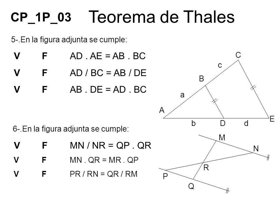 Teorema de Thales CP_1P_03 V F AD . AE = AB . BC V F AD / BC = AB / DE