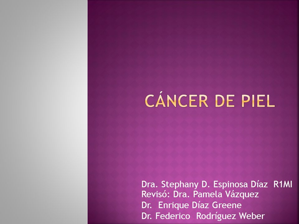Cáncer de piel Dra. Stephany D. Espinosa Díaz R1MI