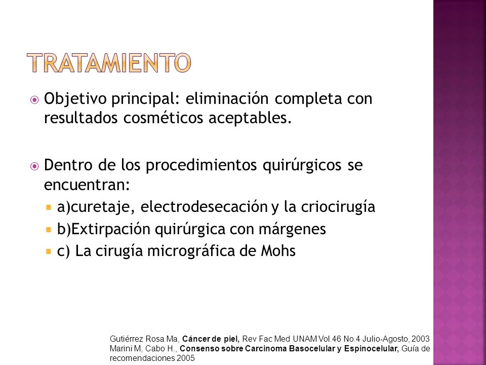 TRATAMIENTO Objetivo principal: eliminación completa con resultados cosméticos aceptables. Dentro de los procedimientos quirúrgicos se encuentran: