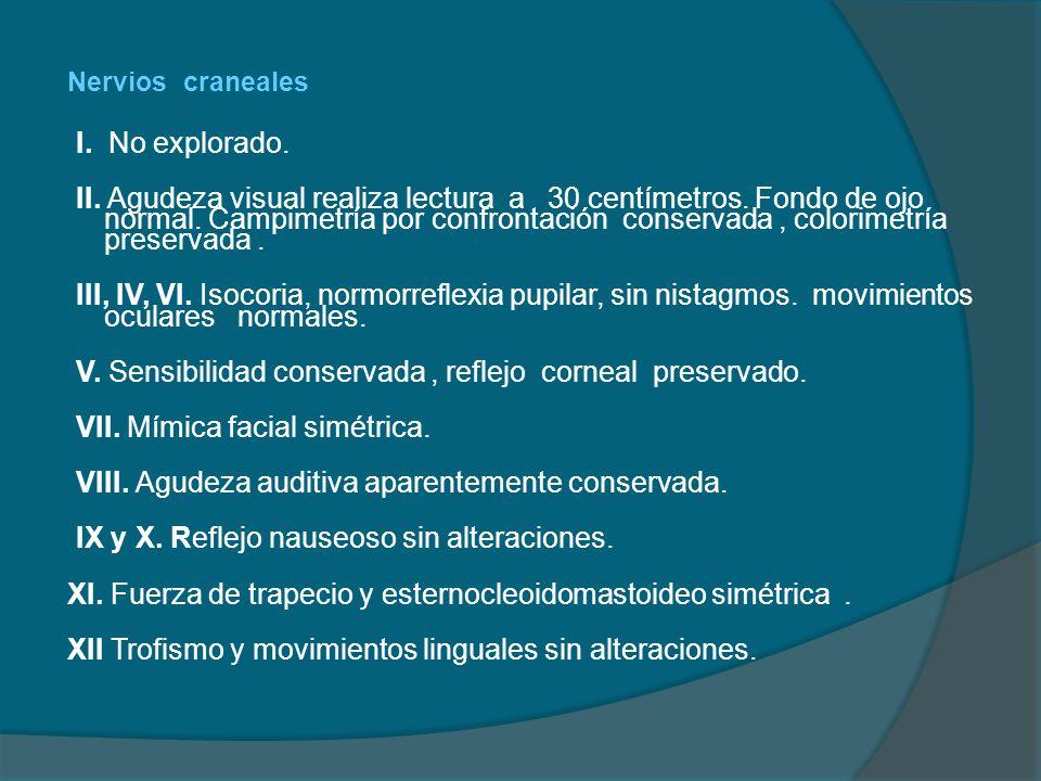 V. Sensibilidad conservada , reflejo corneal preservado.