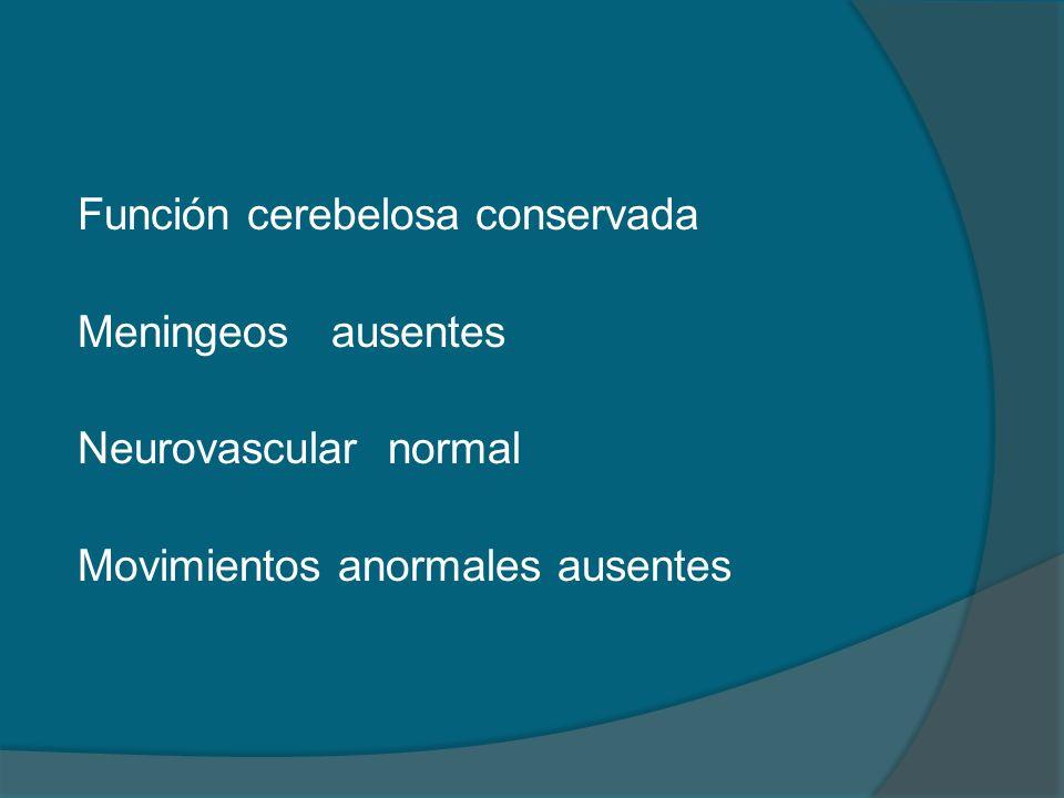 Función cerebelosa conservada Meningeos ausentes Neurovascular normal Movimientos anormales ausentes