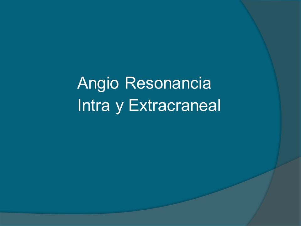 Angio Resonancia Intra y Extracraneal