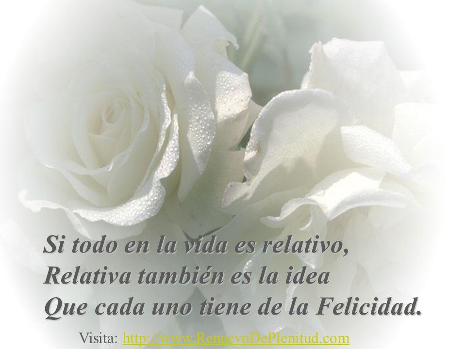 Esta é uma linda flor!Si todo en la vida es relativo, Relativa también es la idea Que cada uno tiene de la Felicidad.