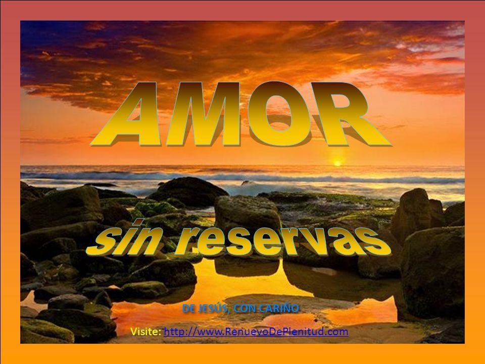 AMOR sin reservas DE JESÚS, CON CARIÑO