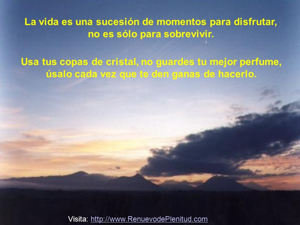 La vida es una sucesión de momentos para disfrutar,