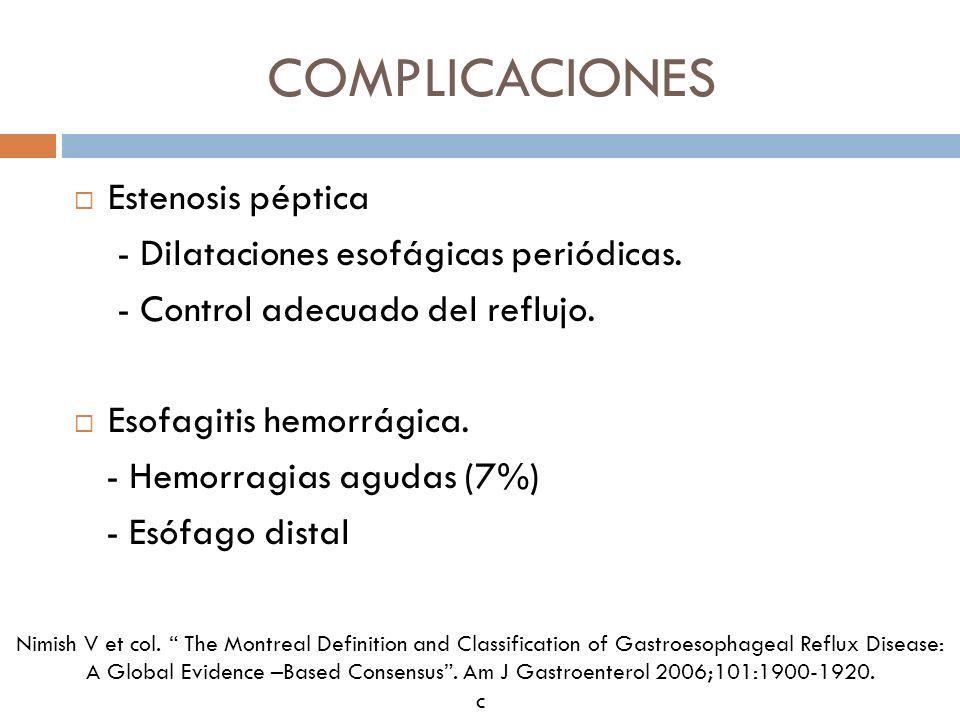 COMPLICACIONES Estenosis péptica - Dilataciones esofágicas periódicas.