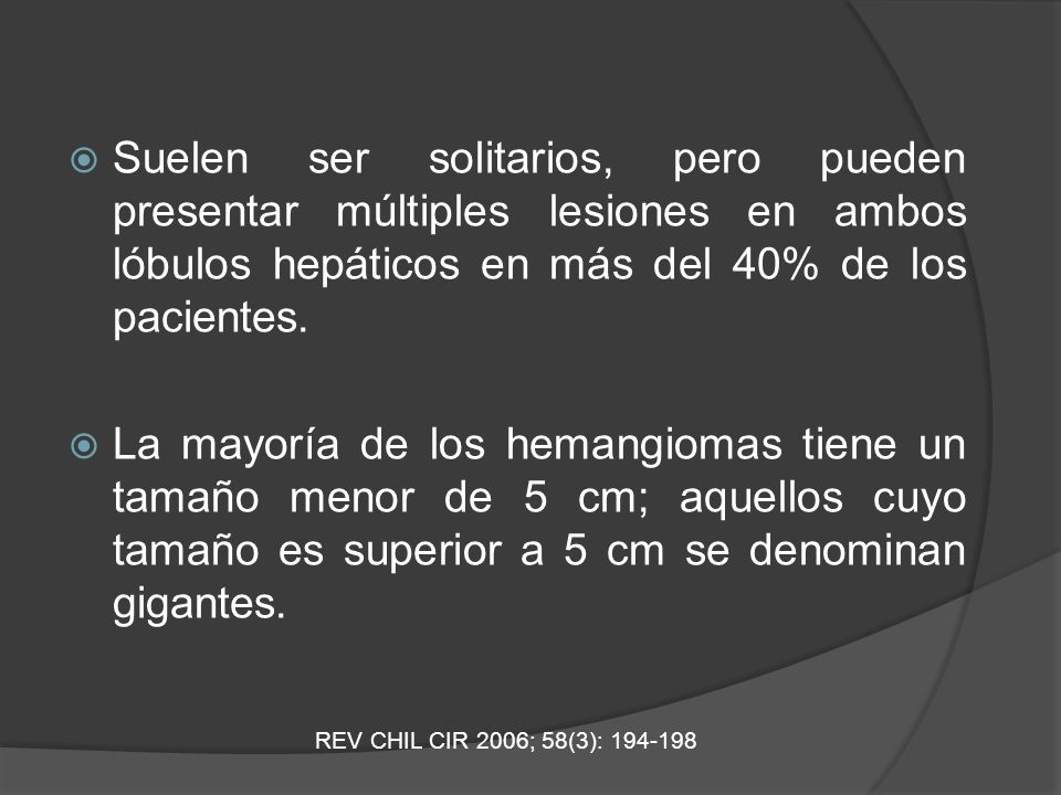 Suelen ser solitarios, pero pueden presentar múltiples lesiones en ambos lóbulos hepáticos en más del 40% de los pacientes.