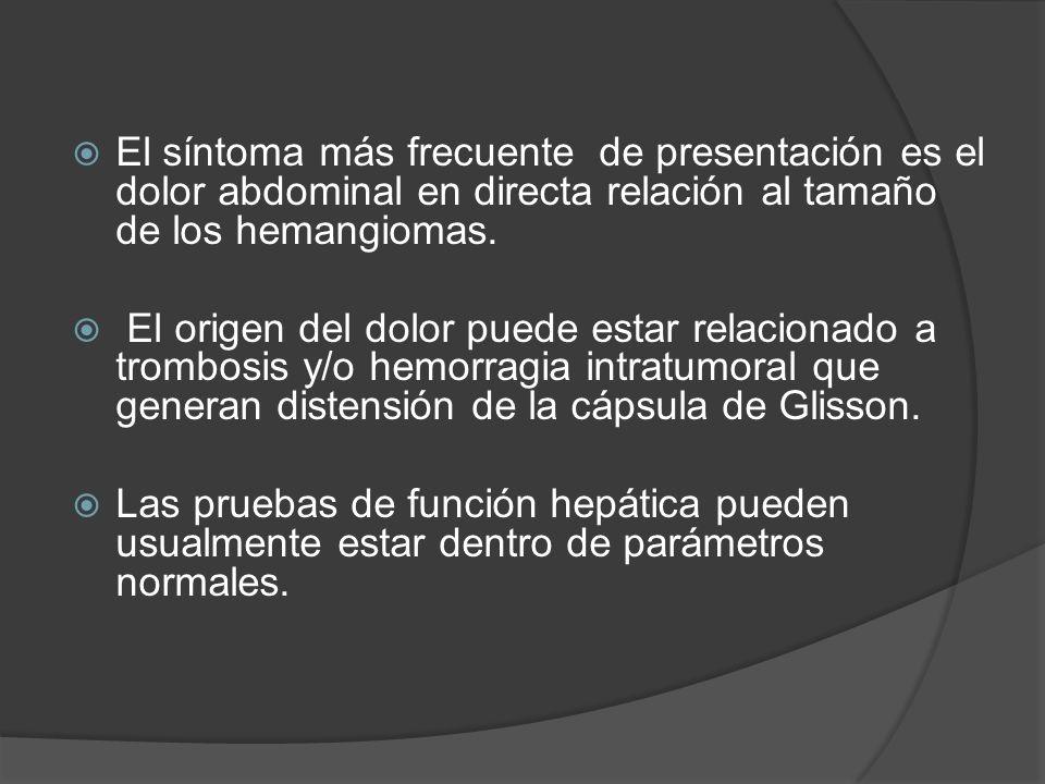 El síntoma más frecuente de presentación es el dolor abdominal en directa relación al tamaño de los hemangiomas.