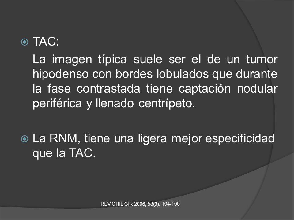 La RNM, tiene una ligera mejor especificidad que la TAC.