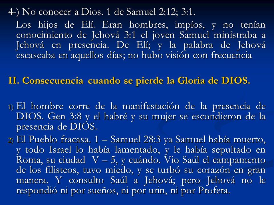 4-) No conocer a Dios. 1 de Samuel 2:12; 3:1.