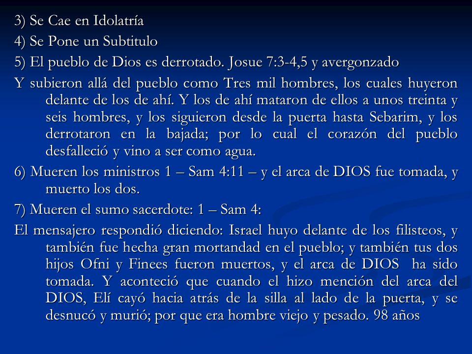 3) Se Cae en Idolatría4) Se Pone un Subtitulo. 5) El pueblo de Dios es derrotado. Josue 7:3-4,5 y avergonzado.