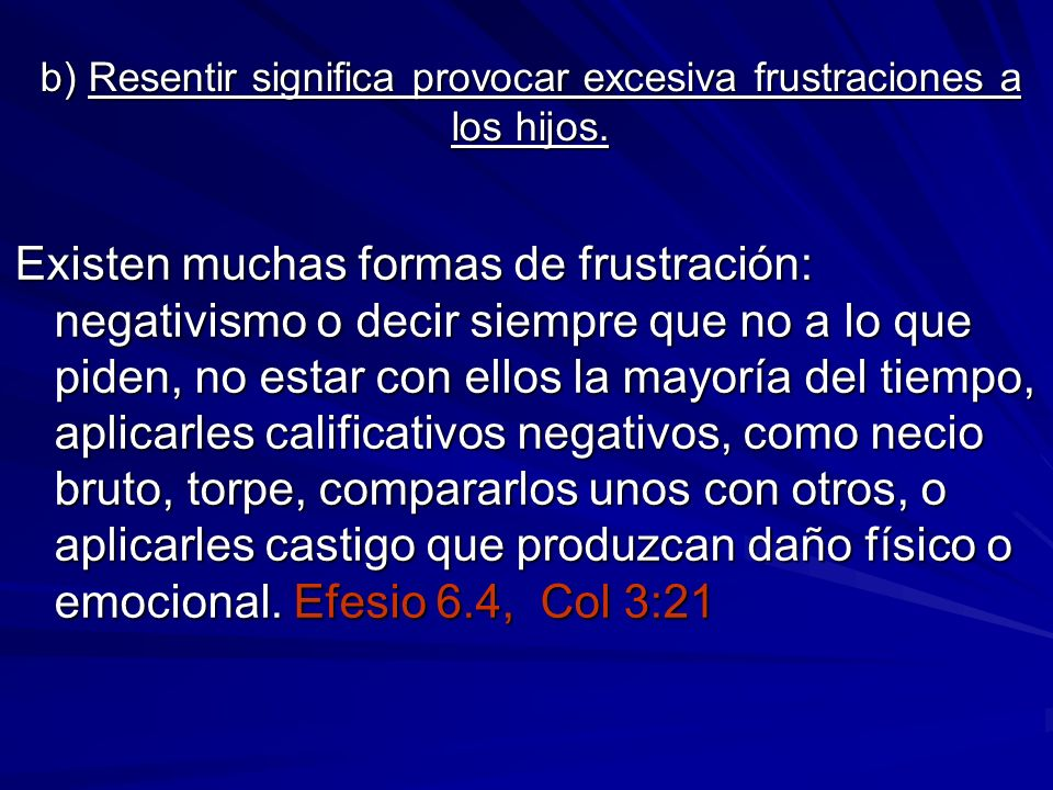 b) Resentir significa provocar excesiva frustraciones a los hijos.