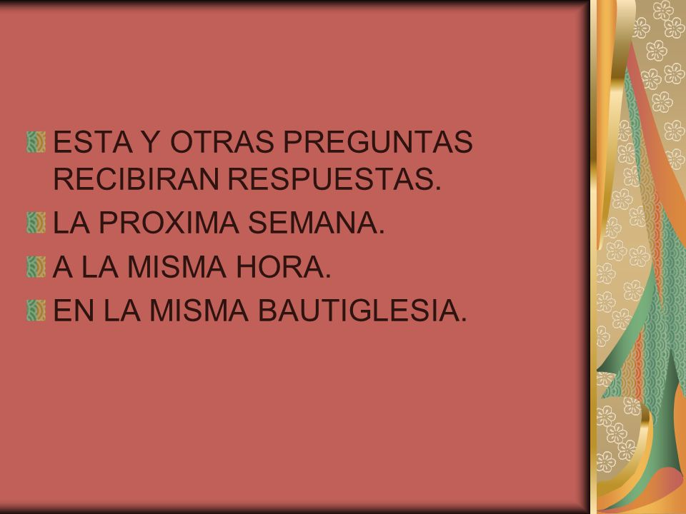 ESTA Y OTRAS PREGUNTAS RECIBIRAN RESPUESTAS.