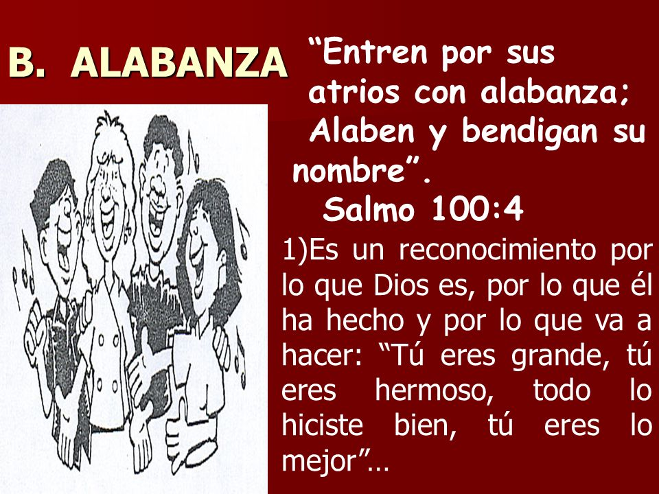 B. ALABANZA Entren por sus atrios con alabanza;