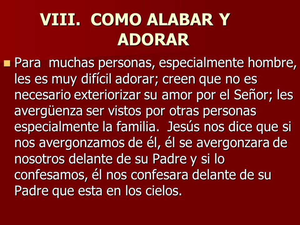 VIII. COMO ALABAR Y ADORAR