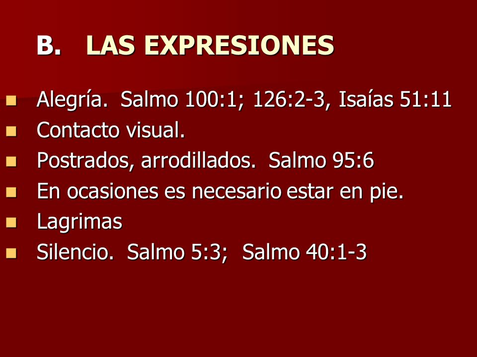 B. LAS EXPRESIONES Alegría. Salmo 100:1; 126:2-3, Isaías 51:11