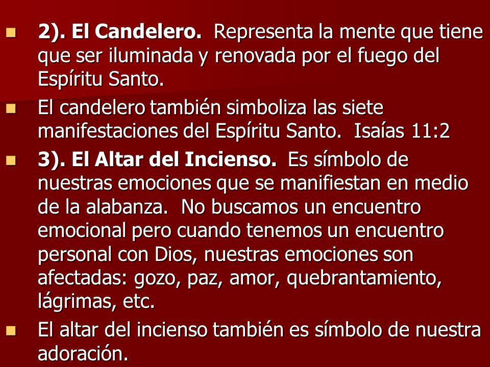 2). El Candelero. Representa la mente que tiene que ser iluminada y renovada por el fuego del Espíritu Santo.