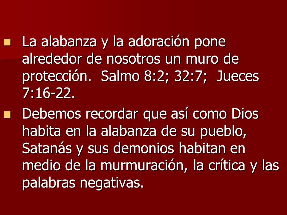 La alabanza y la adoración pone alrededor de nosotros un muro de protección. Salmo 8:2; 32:7; Jueces 7:16-22.