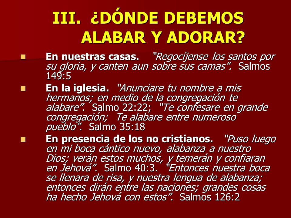 III. ¿DÓNDE DEBEMOS ALABAR Y ADORAR