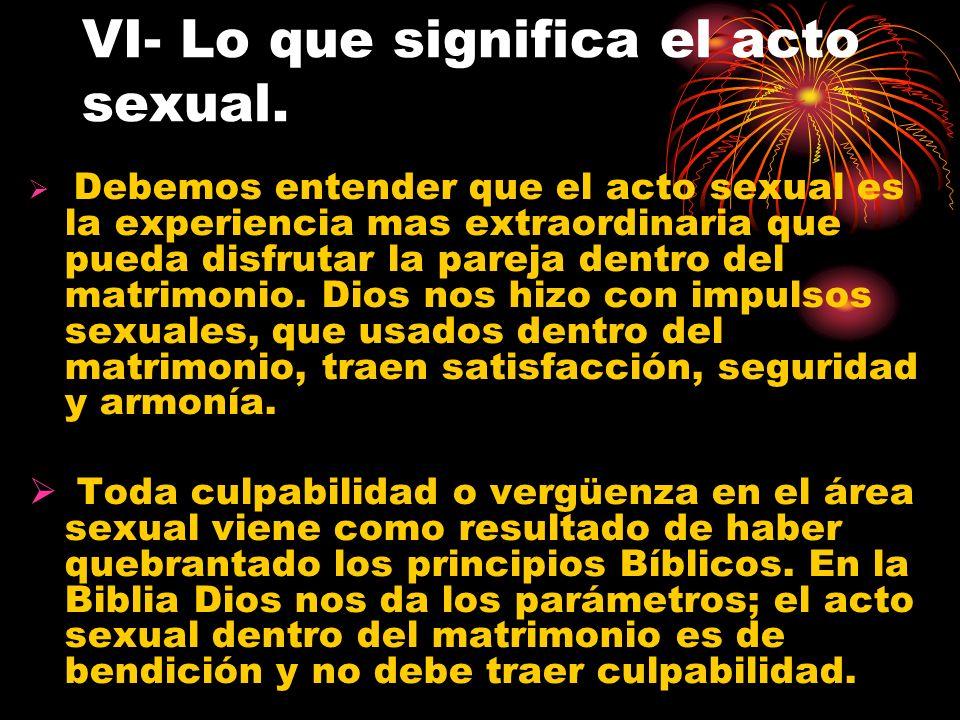 VI- Lo que significa el acto sexual.