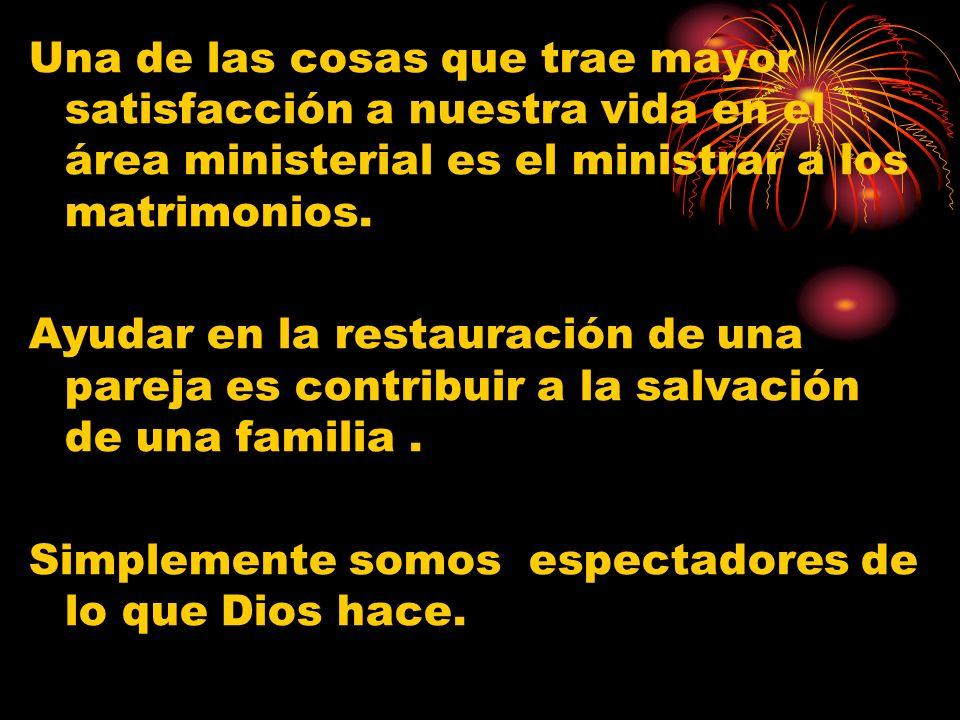 Una de las cosas que trae mayor satisfacción a nuestra vida en el área ministerial es el ministrar a los matrimonios.