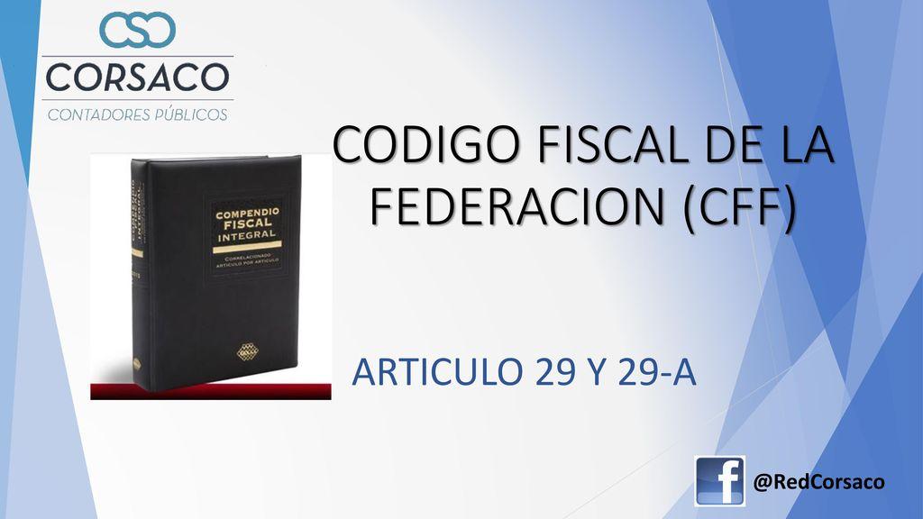 CODIGO FISCAL DE LA FEDERACION (CFF)