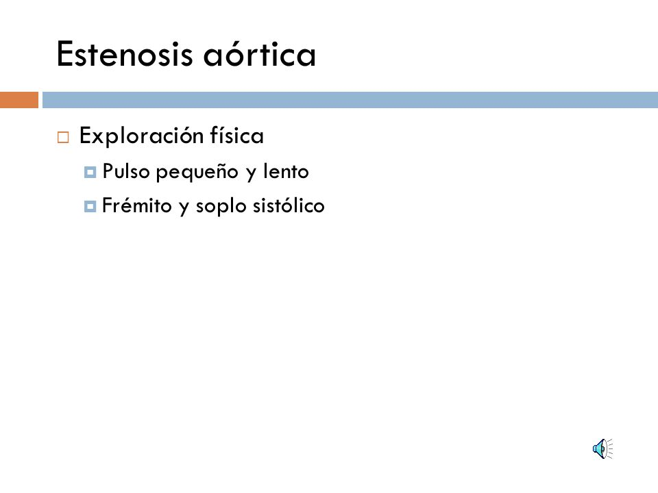 Estenosis aórtica Exploración física Pulso pequeño y lento