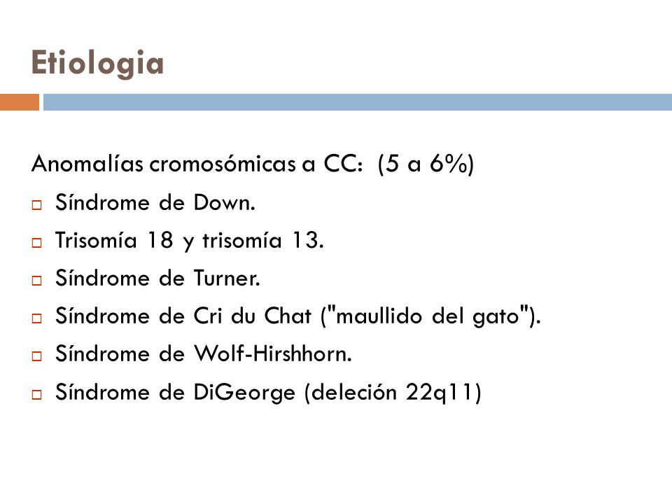 Etiologia Anomalías cromosómicas a CC: (5 a 6%) Síndrome de Down.