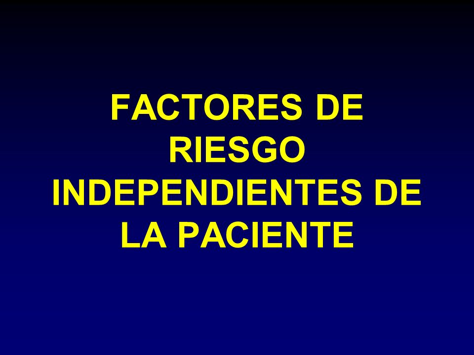 FACTORES DE RIESGO INDEPENDIENTES DE LA PACIENTE