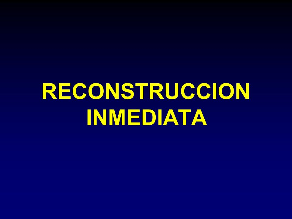RECONSTRUCCION INMEDIATA