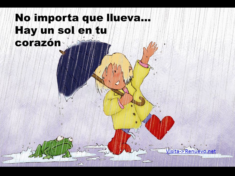 No importa que llueva... Hay un sol en tu corazón
