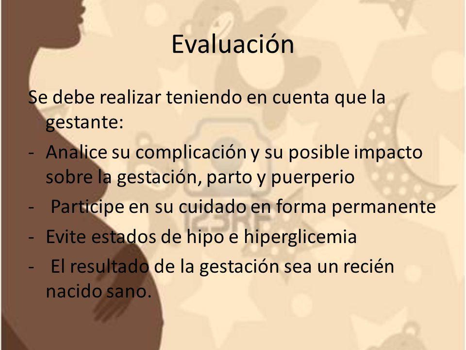 Evaluación Se debe realizar teniendo en cuenta que la gestante: