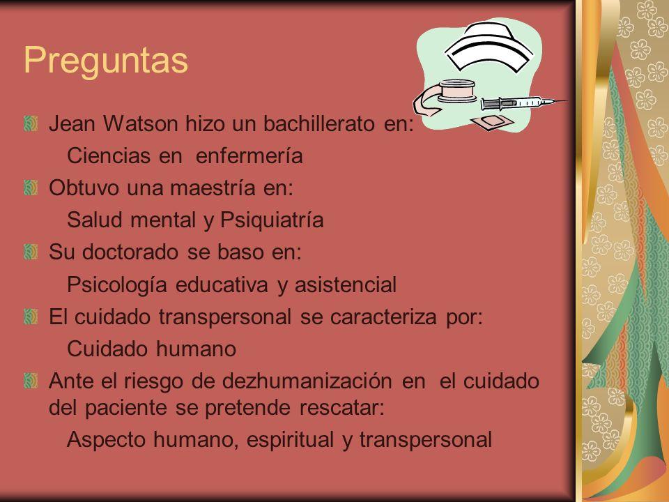 Preguntas Jean Watson hizo un bachillerato en: Ciencias en enfermería