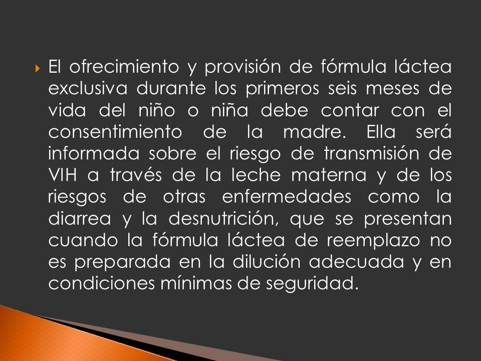 El ofrecimiento y provisión de fórmula láctea exclusiva durante los primeros seis meses de vida del niño o niña debe contar con el consentimiento de la madre.