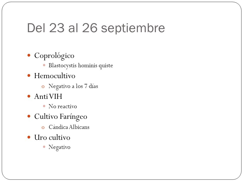 Del 23 al 26 septiembre Coprológico Hemocultivo Anti VIH